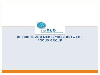 Cheshire and Merseyside Network Focus Group