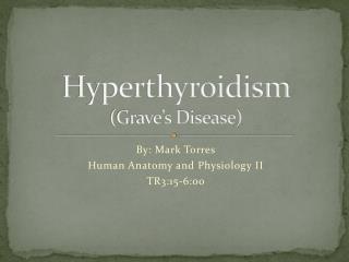 Hyperthyroidism (Grave's Disease)