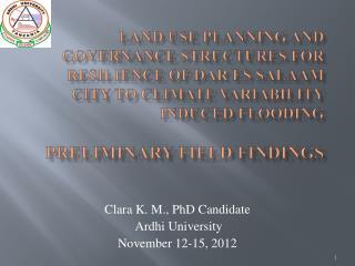 Clara K. M ., PhD Candidate Ardhi University November 12-15, 2012
