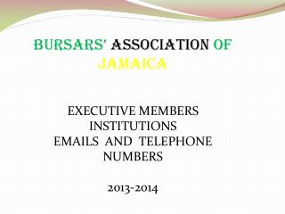 BURSARS'  ASSOCIATION  OF  JAMAICA EXECUTIVE MEMBERS INSTITUTIONS EMAILS  AND  TELEPHONE NUMBERS