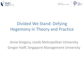 Divided We Stand: Defying Hegemony in Theory and Practice