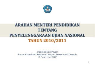 ARAHAN MENTERI PENDIDIKAN  TENTANG PENYELENGGARAAN  UJIAN NASIONAL TAHUN 2010/2011
