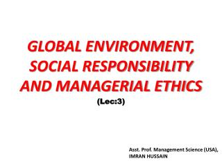 GLOBAL ENVIRONMENT, SOCIAL RESPONSIBILITY AND MANAGERIAL ETHICS