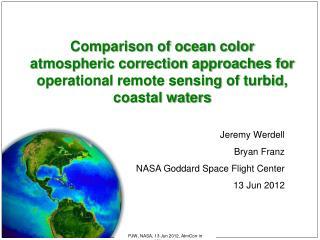 Jeremy  Werdell Bryan Franz NASA  Goddard Space Flight Center 13  Jun 2012