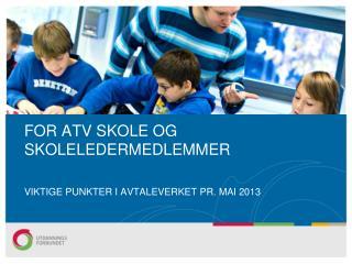 FOR ATV SKOLE OG SKOLELEDERMEDLEMMER