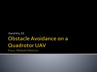 Obstacle Avoidance on a Quadrotor UAV Focus: Obstacle Detection