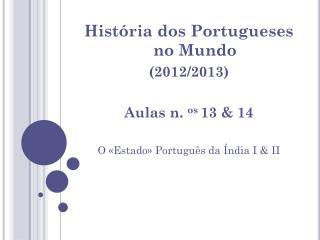 História dos Portugueses no Mundo  (2012/2013) Aulas n.  os  13 & 14