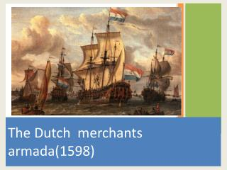 The Dutch  merchants armada(1598)