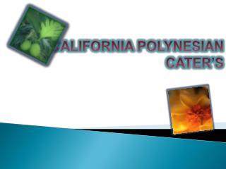 CALIFORNIA POLYNESIAN CATER'S