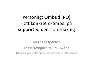 Personligt Ombud (PO) - ett konkret exempel p� supported decision-making