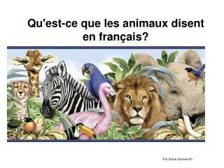Qu'est-ce que les animaux disent  en français?