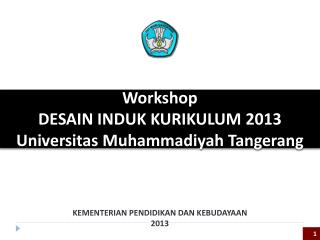 Workshop DESAIN INDUK KURIKULUM  2013 Universitas Muhammadiyah Tangerang