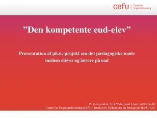 """"""" Den kompetente eud-elev""""  Præsentation af ph.d.-projekt om det pædagogiske møde"""