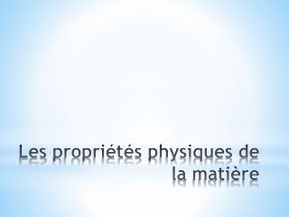 Les  propriétés  physiques de la  matière