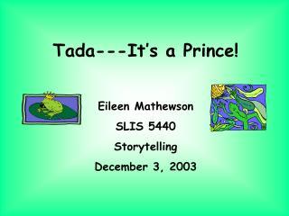 Tada---It s a Prince  Eileen Mathewson SLIS 5440 Storytelling December 3, 2003