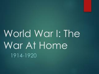 World War I: The  War At Home