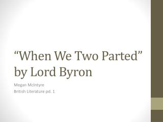 """When We Two Parted"" by Lord Byron"