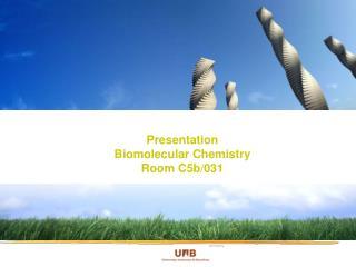 Presentation Biomolecular  Chemistry Room C5b/031