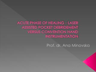 ACUTE PHASE OF HEALING - LASER  ASSISTED POCKET DEBRIDEMENT VERSUS CONVENTION HAND INSTRUMENTATION