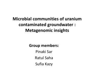 Microbial communities of uranium contaminated groundwater : Metagenomic insights