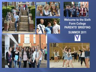 Welcome to the Sixth Form College  PARENTS ' BRIEFING SUMMER  2011