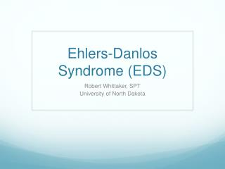 Ehlers- Danlos  Syndrome (EDS)