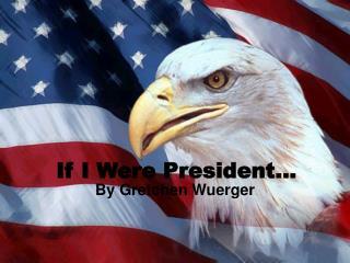 If I  Were  President …