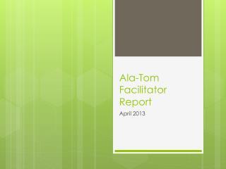 Ala -Tom Facilitator Report
