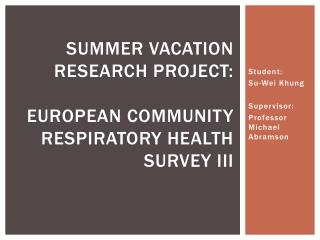 Summer vacation research project: european  community respiratory health survey III