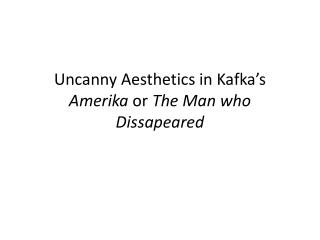 Uncanny Aesthetics in Kafka's  Amerika or  The Man who  D issapeared