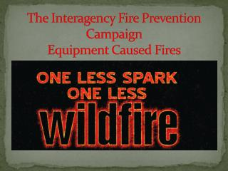 The Interagency Fire Prevention Campaign  Equipment Caused Fires