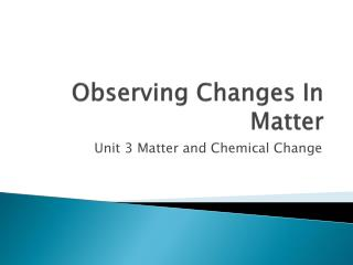 Observing Changes In Matter