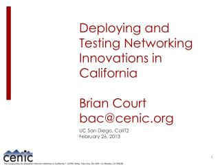 Deploying and Testing Networking Innovations in California Brian Court bac@cenic.org