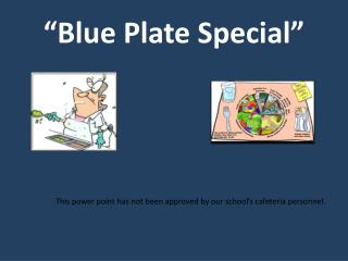 """""""Blue Plate Special"""""""