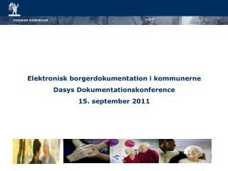 Elektronisk borgerdokumentation i kommunerne  Dasys  Dokumentationskonference 15. september 2011