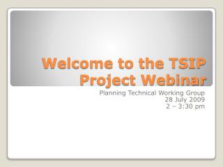 Welcome to the TSIP  Project Webinar