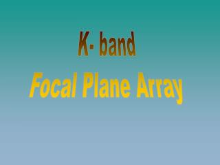 K- band Focal  Plane  Array