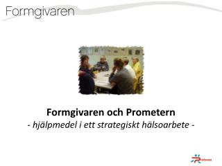 Formgivaren och Prometern -  h j�lpmedel i ett strategiskt h�lsoarbete -