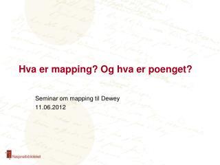 Hva er  mapping ? Og hva er poenget?