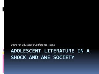Adolescent Literature in a Shock and Awe Society