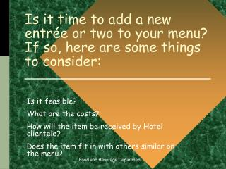 Is it time to add a new entr�e or two to your menu? If so, here are some things to consider: