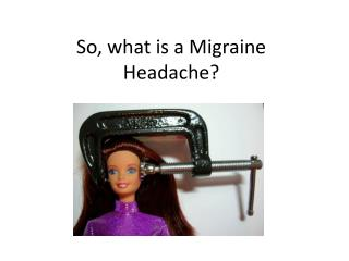 So, what is a Migraine Headache?