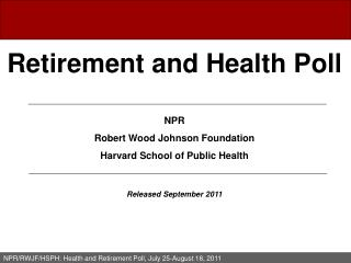 Retirement and Health Poll  NPR Robert Wood Johnson Foundation Harvard School of Public Health