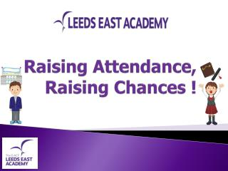 Raising Attendance , Raising Chances  !