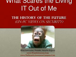 What Scares the Living IT Out of Me  TheHistory of theFuture  (Un-PC Views on security)