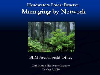 Headwaters Forest Reserve  Managing by Network