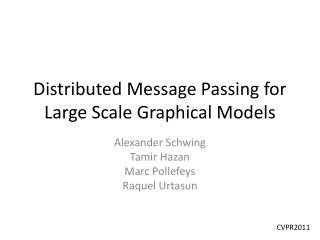 Distributed Message Passing for Large Scale Graphical Models