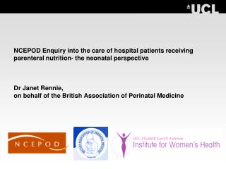 NCEPOD Enquiry into the care of hospital patients receiving parenteral nutrition- the neonatal perspective    Dr Janet R