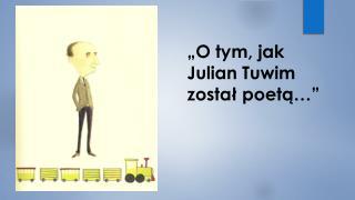 """""""O tym, jak  Julian Tuwim został poetą…"""""""