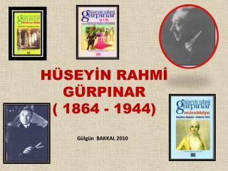 HÜSEYİN RAHMİ GÜRPINAR ( 1864 - 1944)